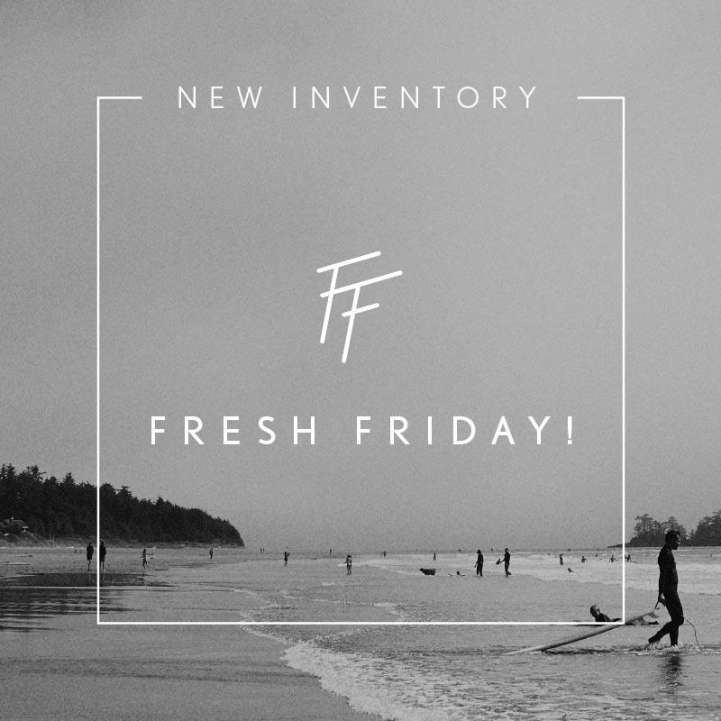 FRESH FRIDAY ? New Inventory
